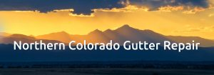 Northern Colorado Gutter Repair